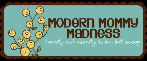 modern mommy madness