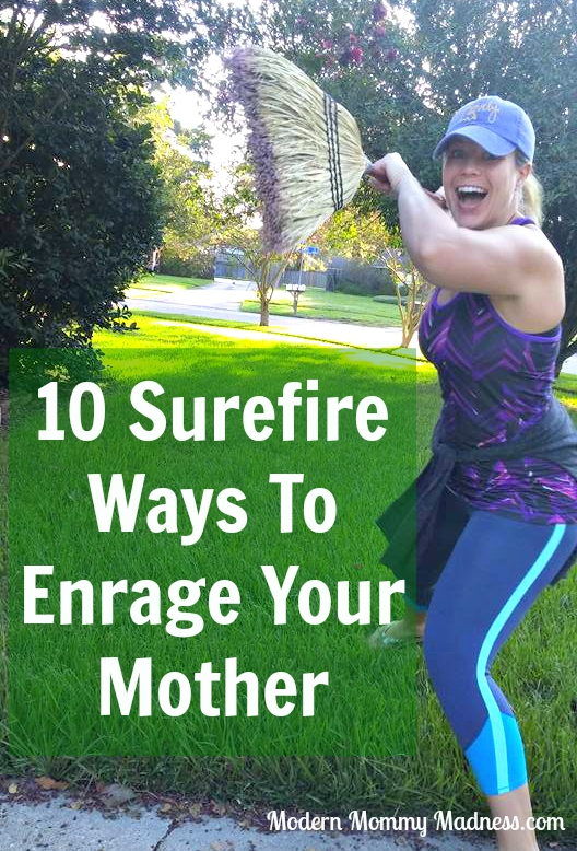 10 Surefire Ways To Enrage Your Mother